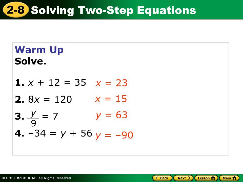 Warm Up Solve. 1. x + 12 = 35. 2. 8x = 120. 3. = 7. 4. –34 = y + 56. x = 23. x = 15. y 9.