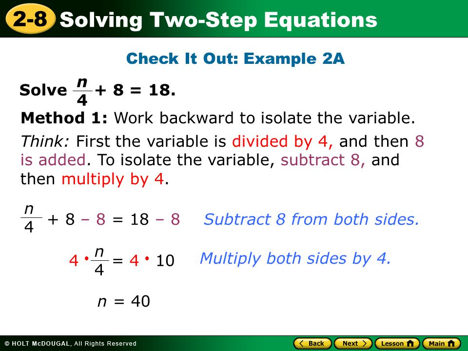 Check It Out: Example 2A n 4. Solve + 8 = 18. Method 1: Work backward to isolate the variable.