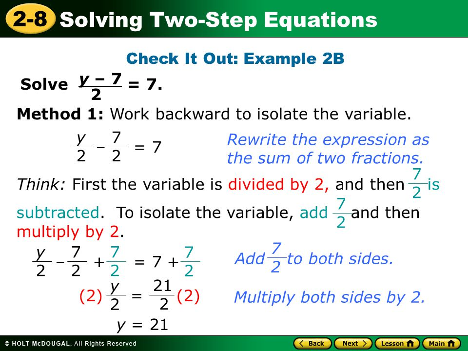 Check It Out: Example 2B y – 7. 2. Solve = 7. Method 1: Work backward to isolate the variable.
