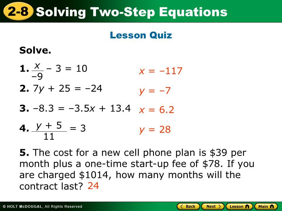 Lesson Quiz Solve. 1. – 3 = 10. 2. 7y + 25 = –24. 3. –8.3 = –3.5x + 13.4. 4. = 3.
