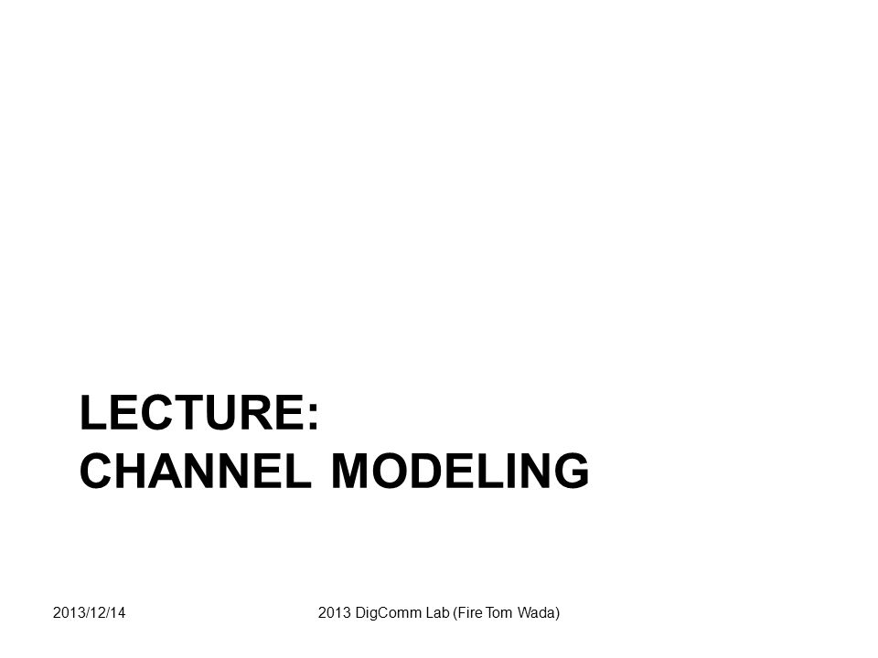 LECTURE: Channel Modeling
