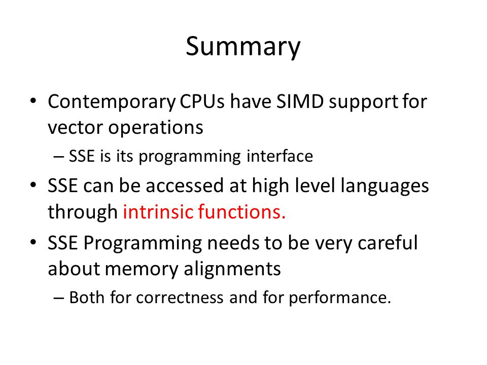 Summary Contemporary CPUs have SIMD support for vector operations