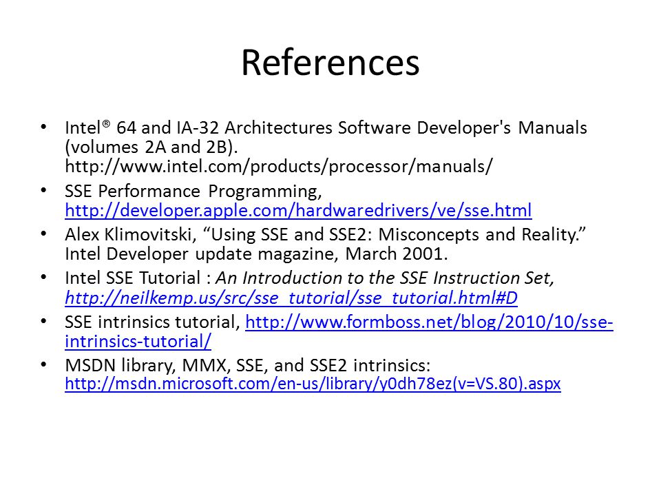 References Intel® 64 and IA-32 Architectures Software Developer s Manuals (volumes 2A and 2B). http://www.intel.com/products/processor/manuals/