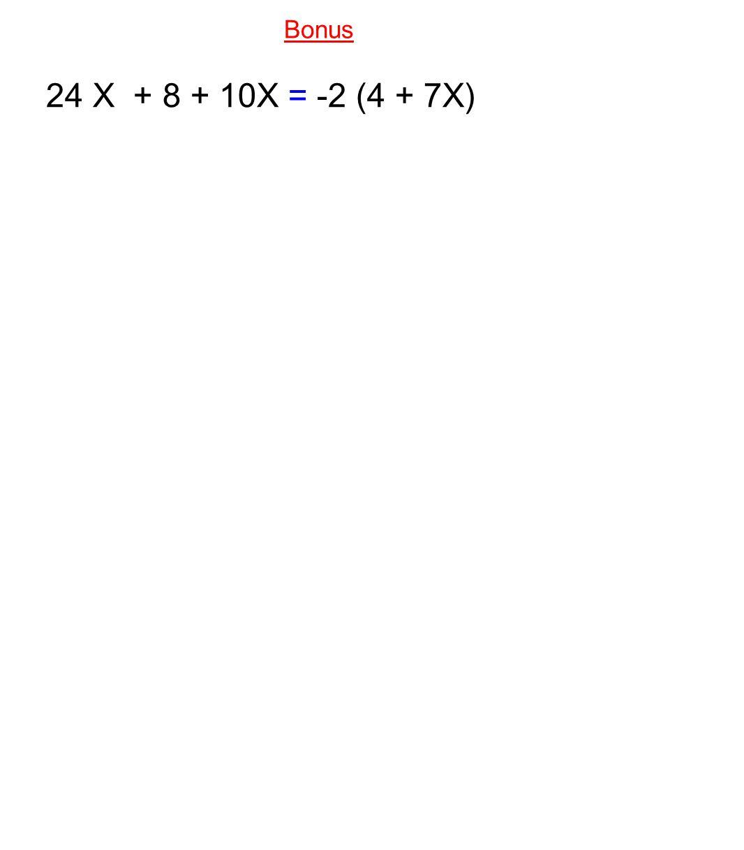 Bonus 24 X + 8 + 10X = -2 (4 + 7X)