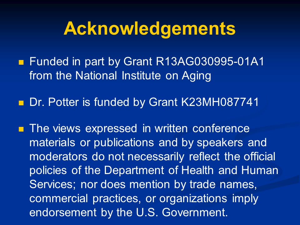 Acknowledgements Funded in part by Grant R13AG030995-01A1 from the National Institute on Aging. Dr. Potter is funded by Grant K23MH087741.