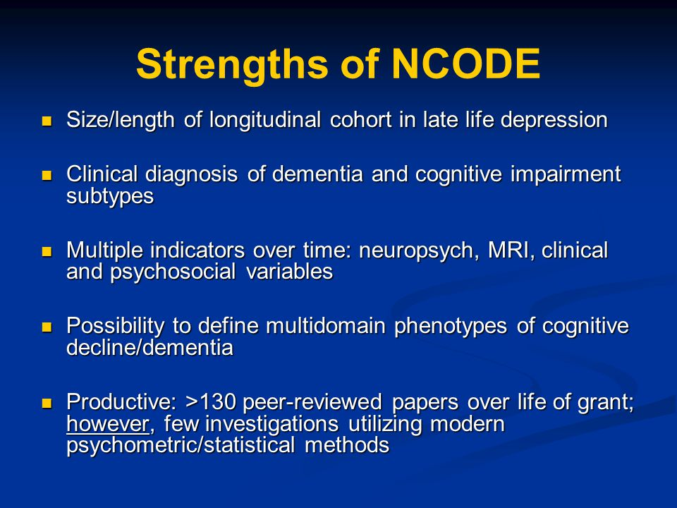 Strengths of NCODE Size/length of longitudinal cohort in late life depression. Clinical diagnosis of dementia and cognitive impairment subtypes.
