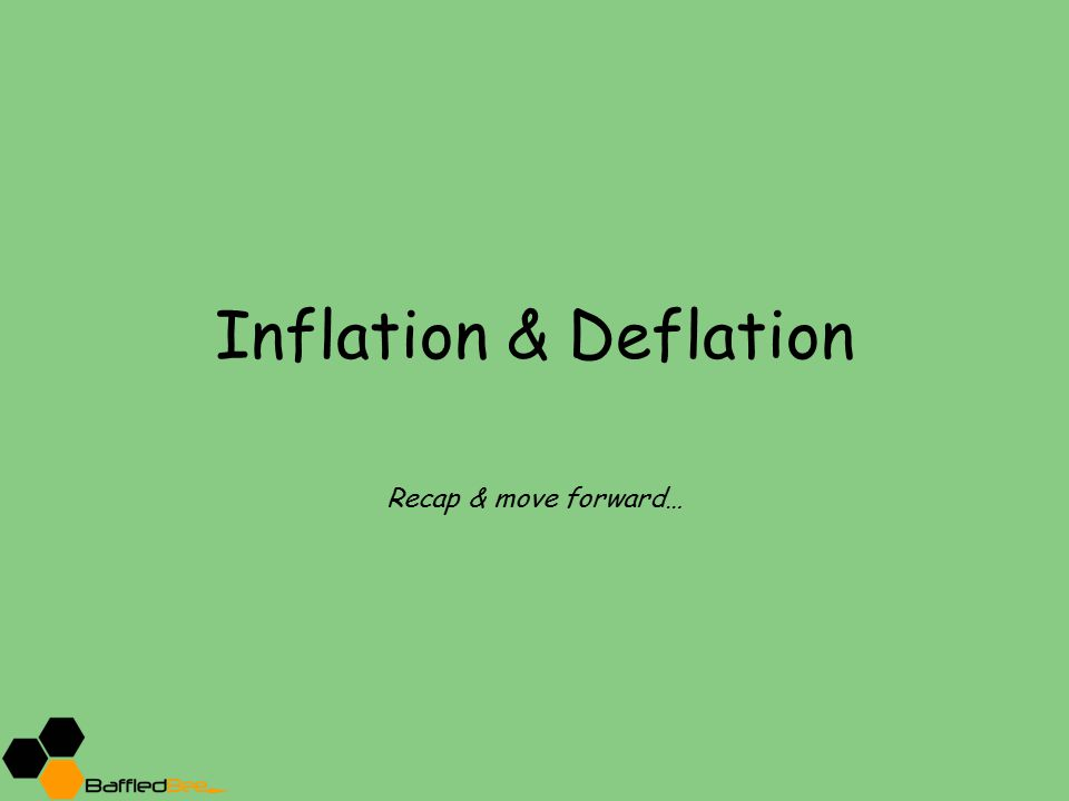Inflation & Deflation Recap & move forward…