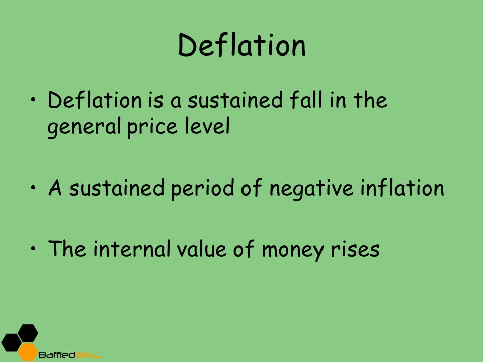 Deflation Deflation is a sustained fall in the general price level