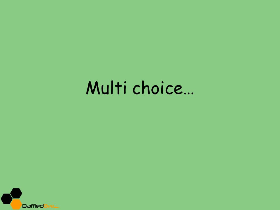 Multi choice…