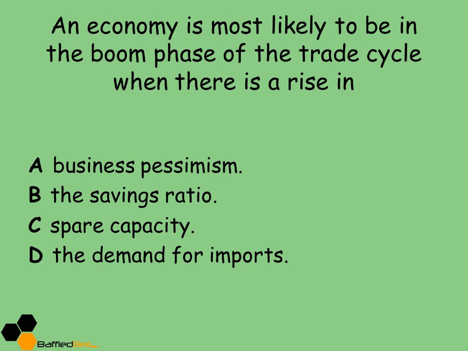 An economy is most likely to be in the boom phase of the trade cycle when there is a rise in