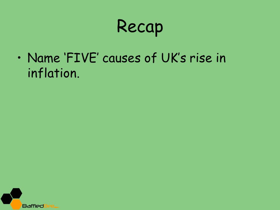 Recap Name 'FIVE' causes of UK's rise in inflation.