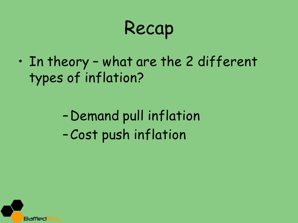 Recap In theory – what are the 2 different types of inflation