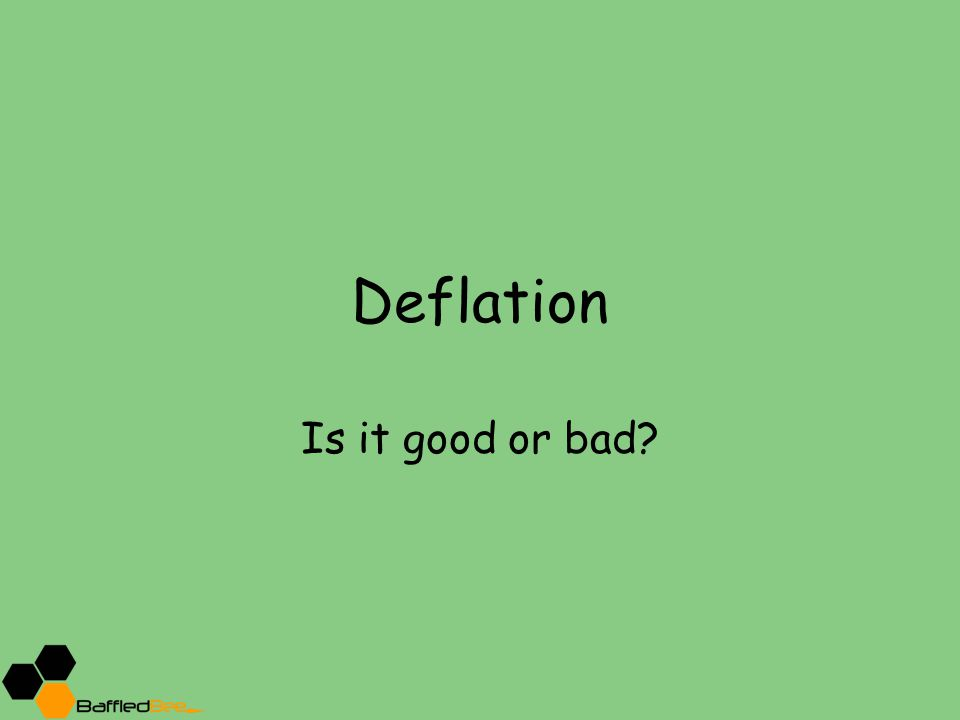 Deflation Is it good or bad