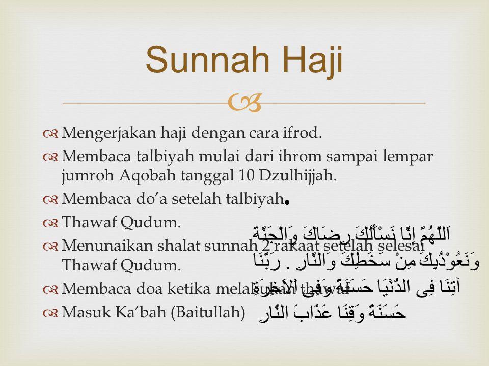 Sunnah Haji Mengerjakan haji dengan cara ifrod. Membaca talbiyah mulai dari ihrom sampai lempar jumroh Aqobah tanggal 10 Dzulhijjah.