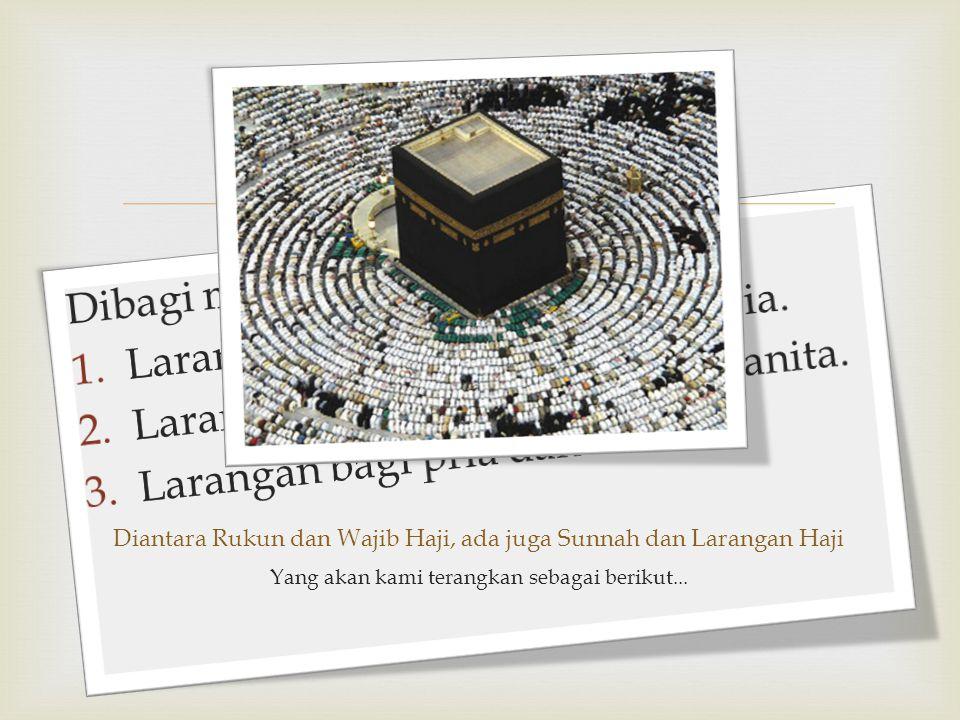 Diantara Rukun dan Wajib Haji, ada juga Sunnah dan Larangan Haji