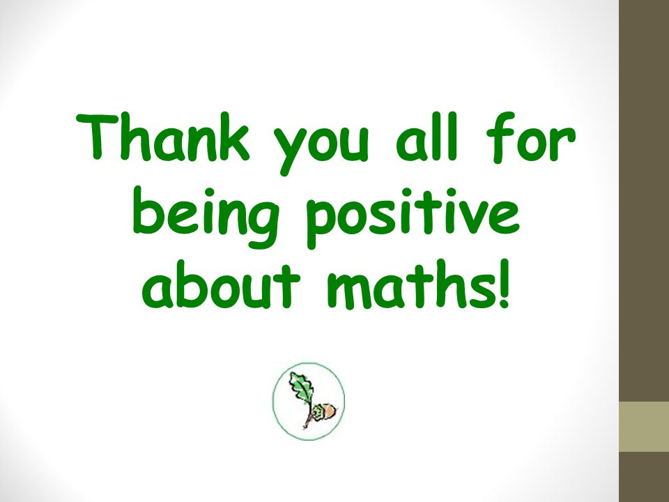 Thank you all for being positive about maths!