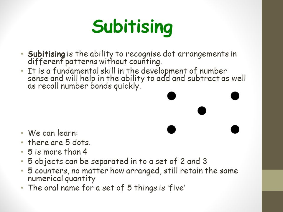 Subitising Subitising is the ability to recognise dot arrangements in different patterns without counting.