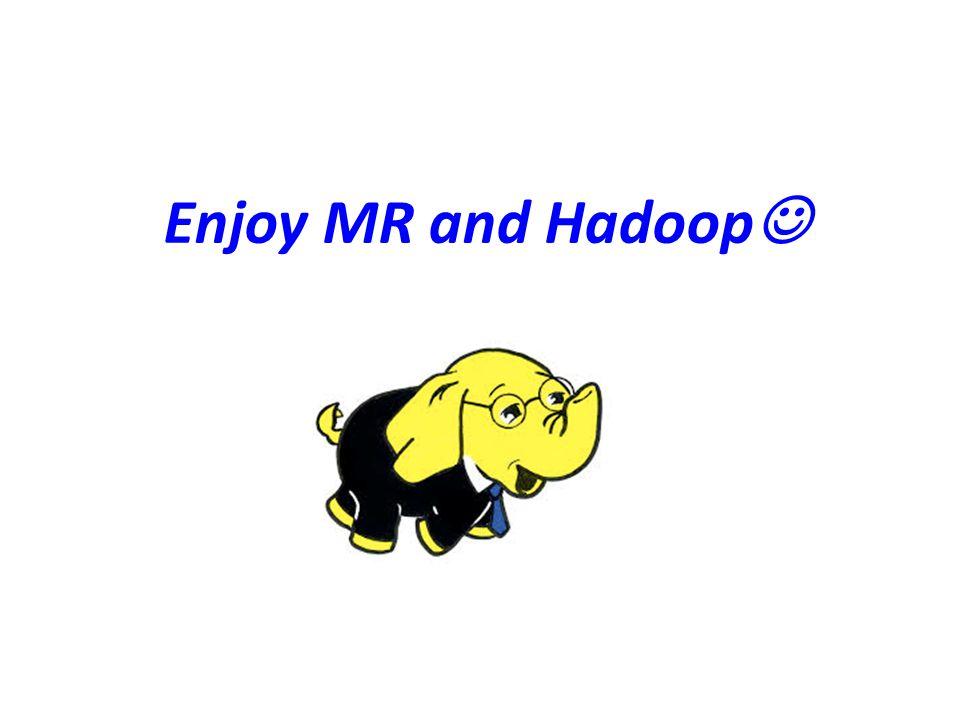 Enjoy MR and Hadoop