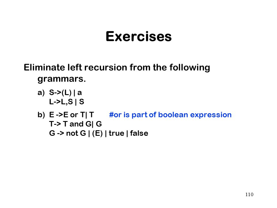 Exercises Eliminate left recursion from the following grammars.