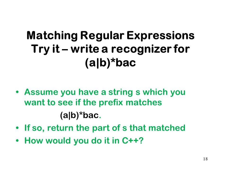 Matching Regular Expressions Try it – write a recognizer for (a|b)*bac