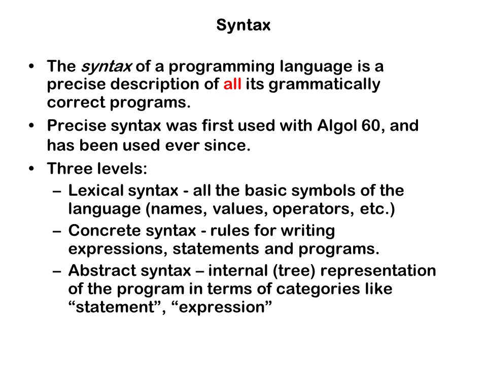 Syntax The syntax of a programming language is a precise description of all its grammatically correct programs.