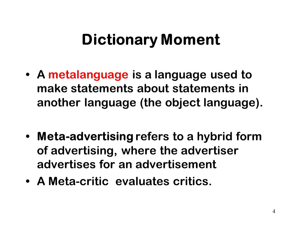 Dictionary Moment A metalanguage is a language used to make statements about statements in another language (the object language).