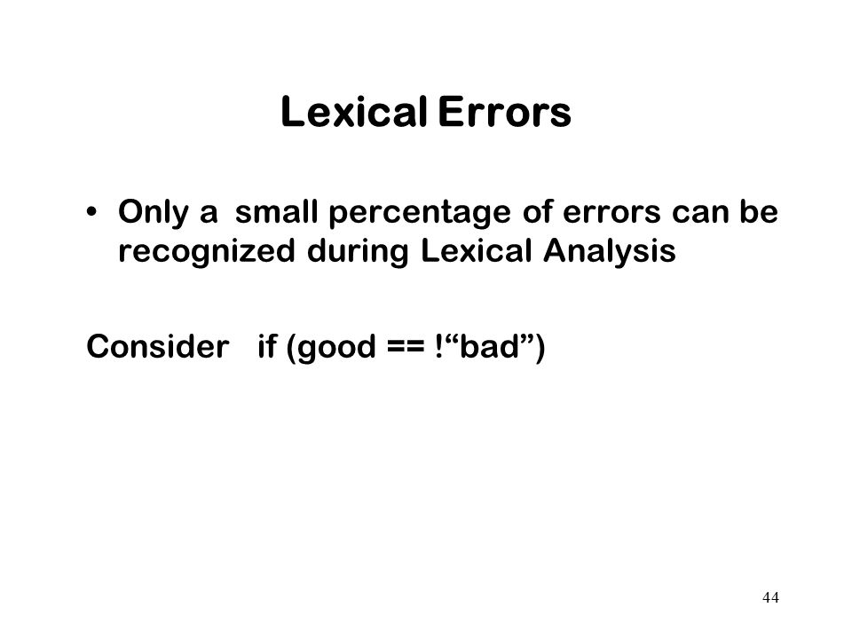 Lexical Errors Only a small percentage of errors can be recognized during Lexical Analysis.