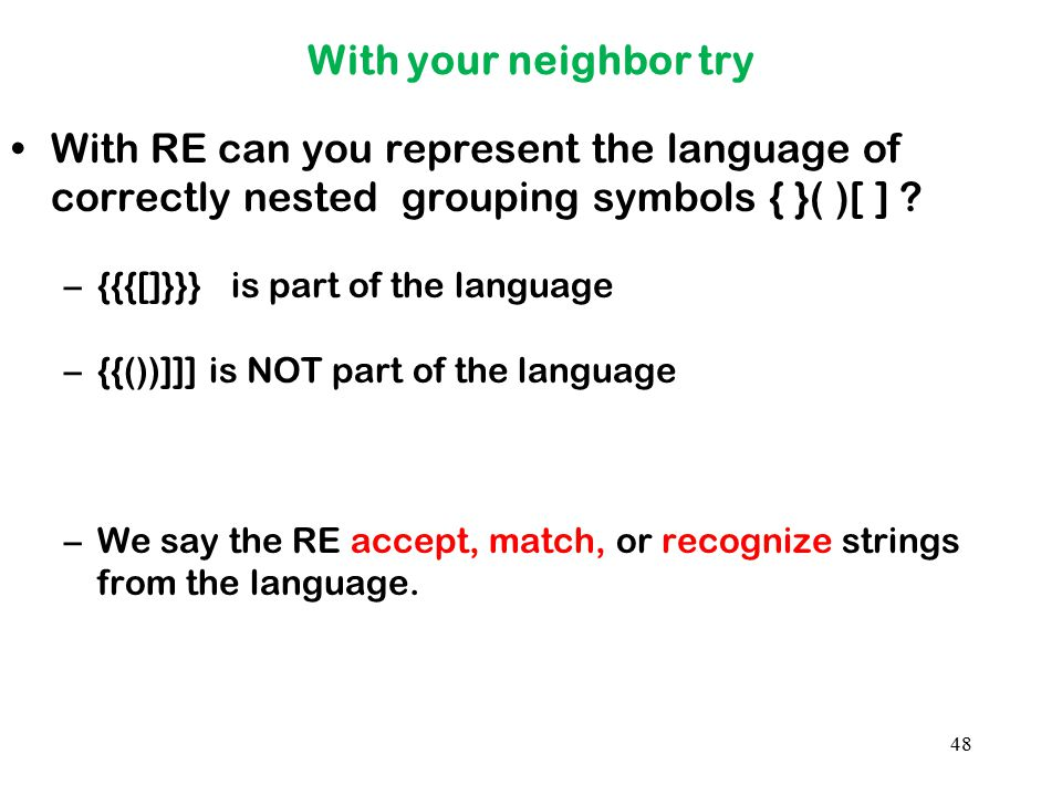With your neighbor try With RE can you represent the language of correctly nested grouping symbols { }( )[ ]