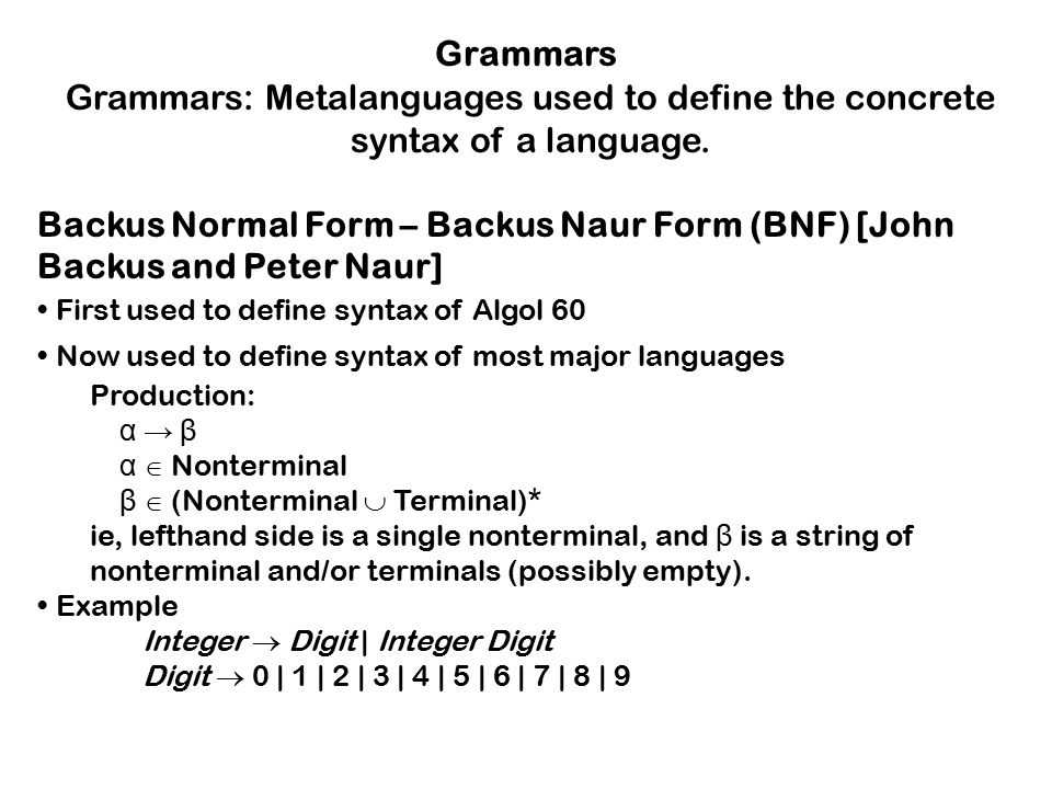 Grammars Grammars: Metalanguages used to define the concrete syntax of a language.