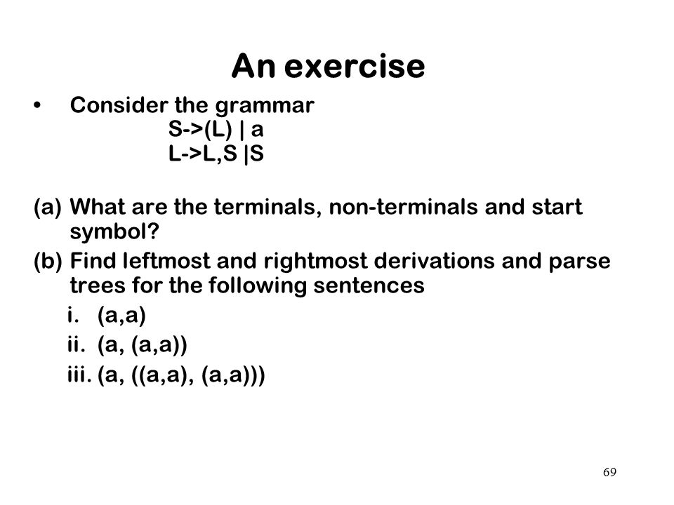 An exercise Consider the grammar S->(L) | a L->L,S |S