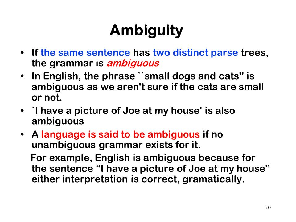 Ambiguity If the same sentence has two distinct parse trees, the grammar is ambiguous.