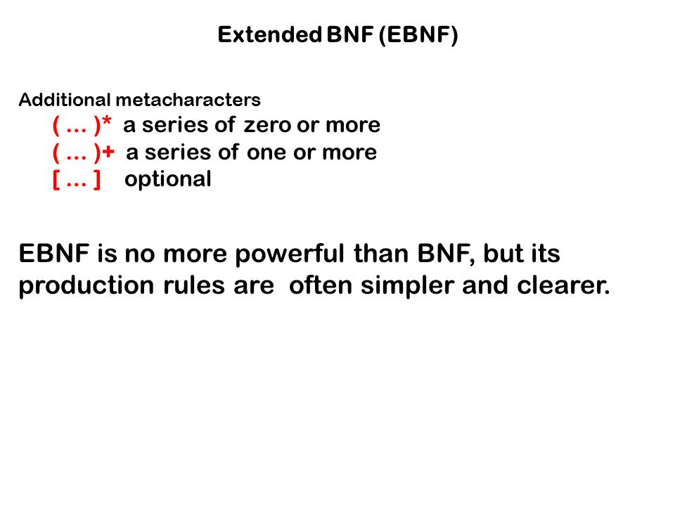 Extended BNF (EBNF) Additional metacharacters. ( … )* a series of zero or more. ( … )+ a series of one or more.