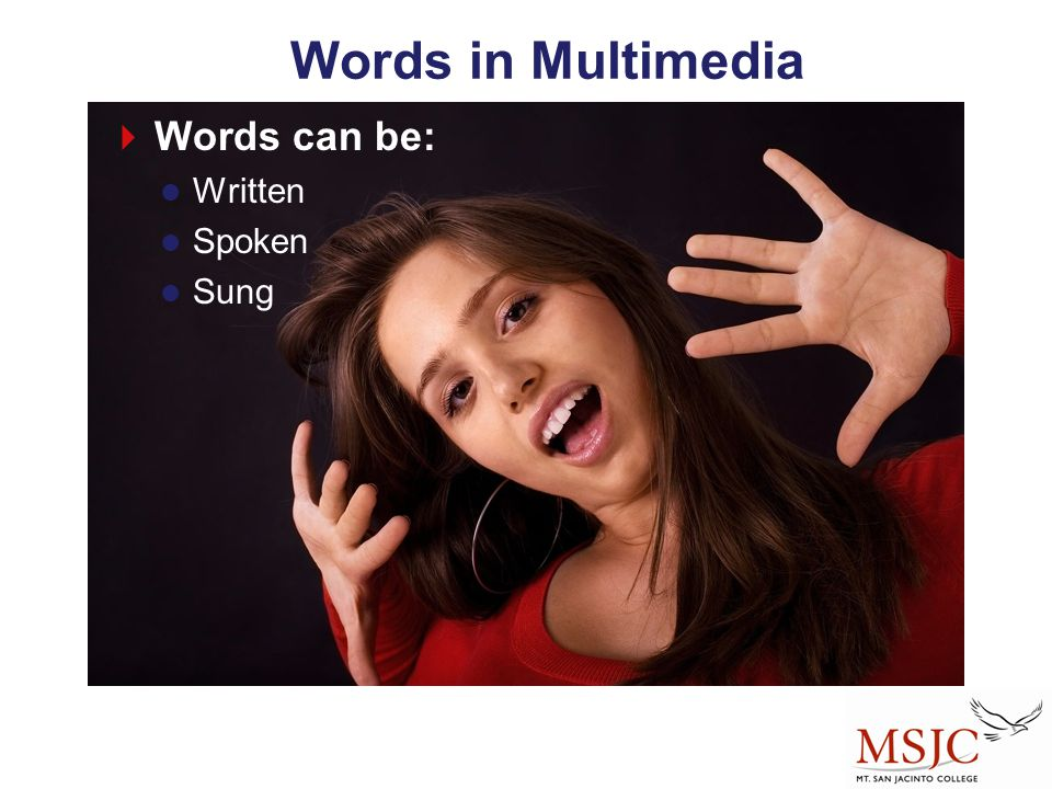 Words in Multimedia Words can be: Written Spoken Sung