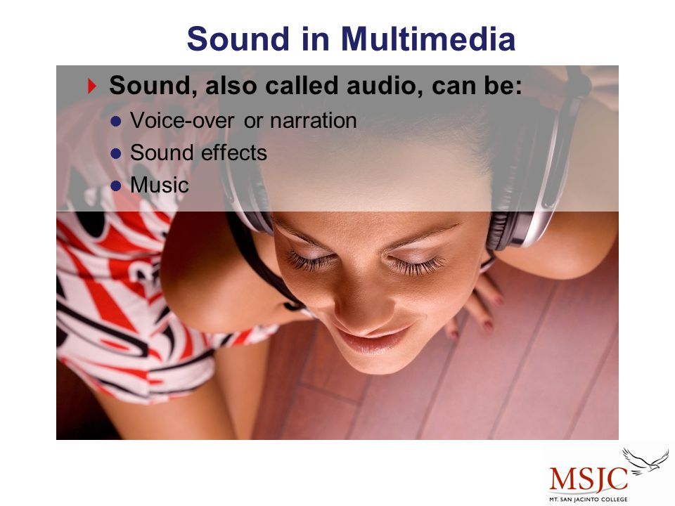 Sound in Multimedia Sound, also called audio, can be: