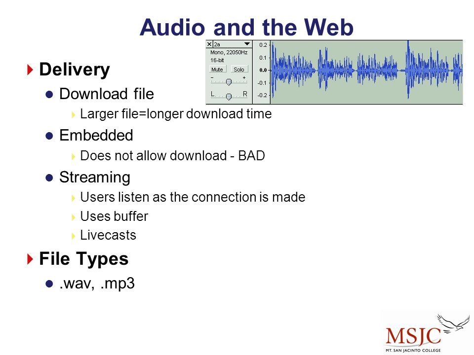 Audio and the Web Delivery File Types Download file Embedded Streaming