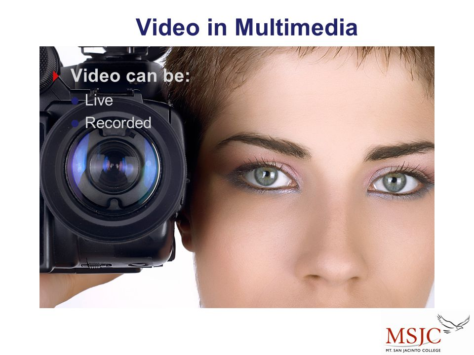 Video in Multimedia Video can be: Live Recorded