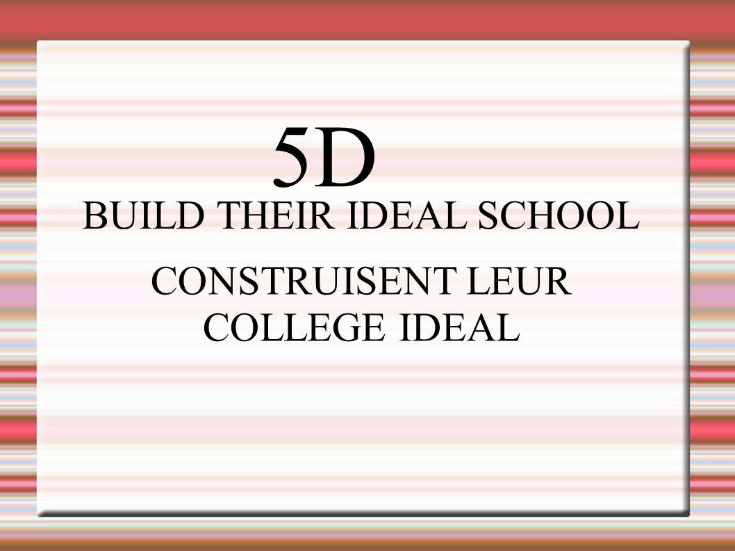 5D BUILD THEIR IDEAL SCHOOL CONSTRUISENT LEUR COLLEGE IDEAL