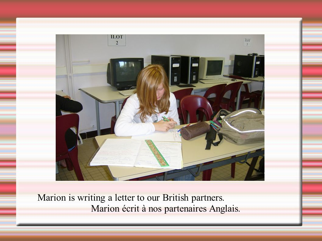 Marion is writing a letter to our British partners.