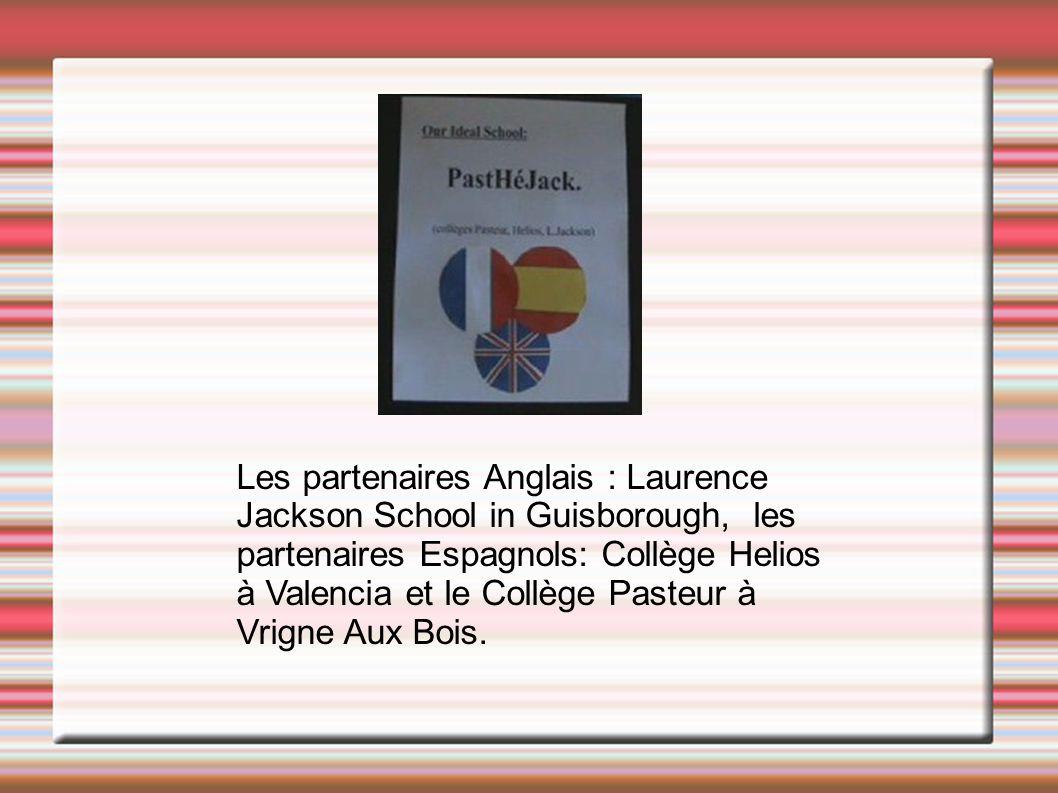 Les partenaires Anglais : Laurence Jackson School in Guisborough, les partenaires Espagnols: Collège Helios à Valencia et le Collège Pasteur à Vrigne Aux Bois.