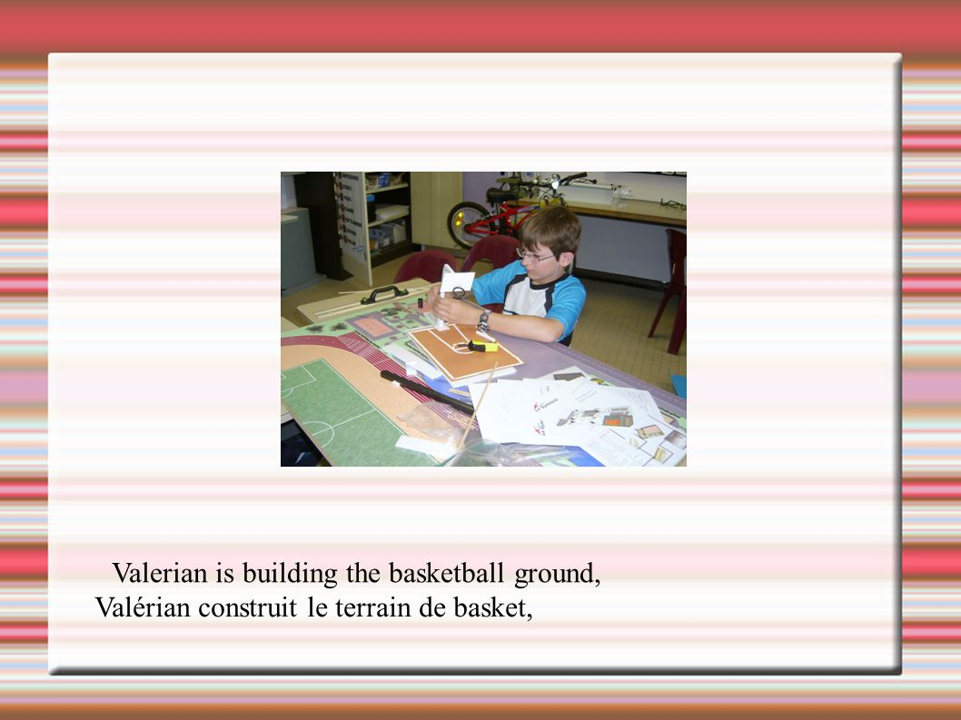 Valerian is building the basketball ground,