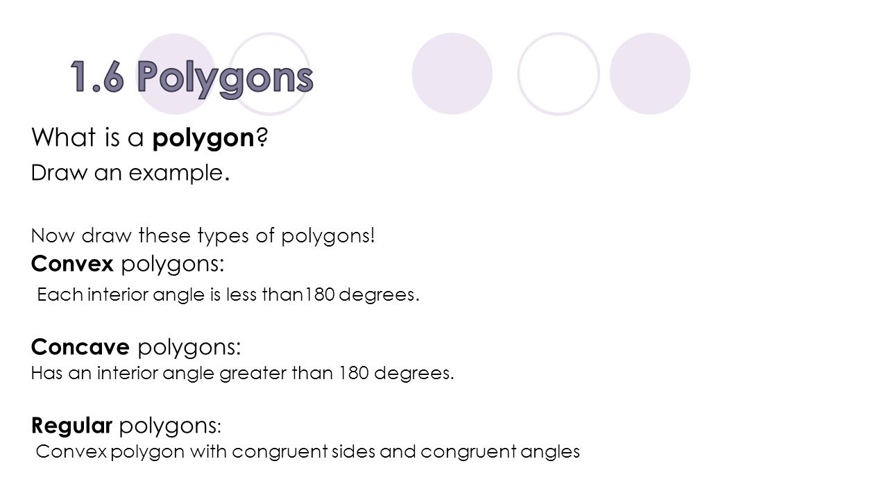 1.6 Polygons What is a polygon Draw an example. Convex polygons: