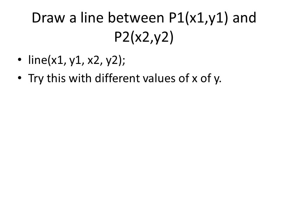 Draw a line between P1(x1,y1) and P2(x2,y2)