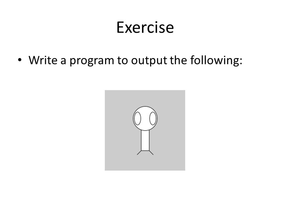 Exercise Write a program to output the following: