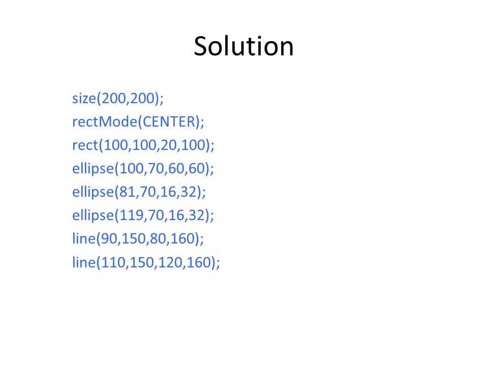 Solution size(200,200); rectMode(CENTER); rect(100,100,20,100);