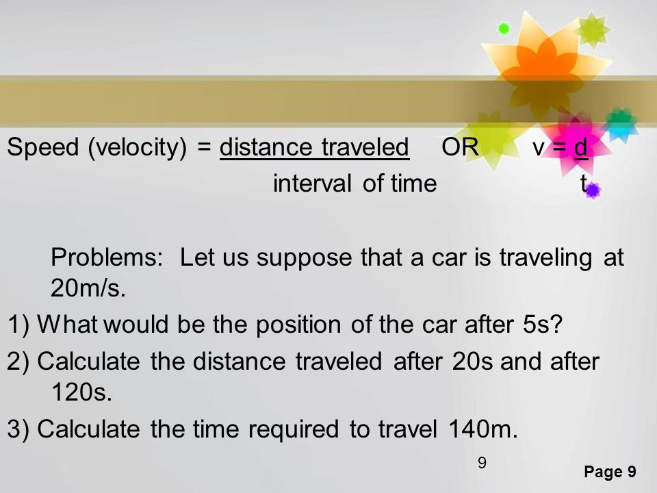 Speed (velocity) = distance traveled OR v = d