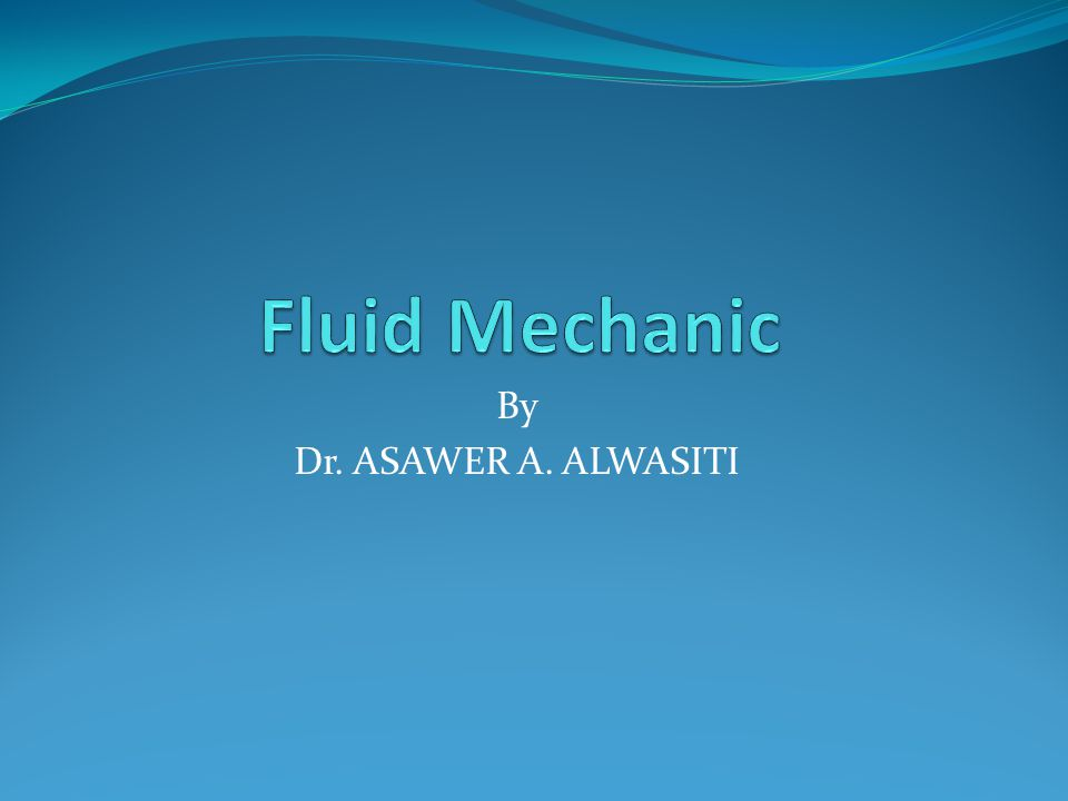 Fluid Mechanic By Dr. ASAWER A. ALWASITI