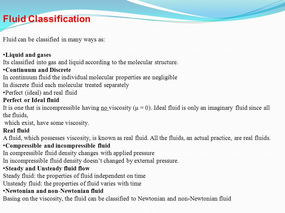 Fluid Classification Fluid can be classified in many ways as: