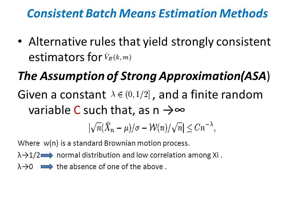 Consistent Batch Means Estimation Methods