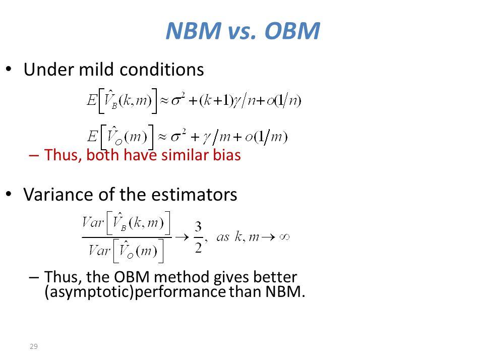 NBM vs. OBM Under mild conditions Variance of the estimators