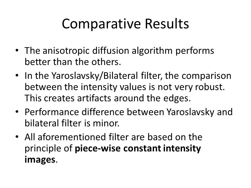 Comparative Results The anisotropic diffusion algorithm performs better than the others.
